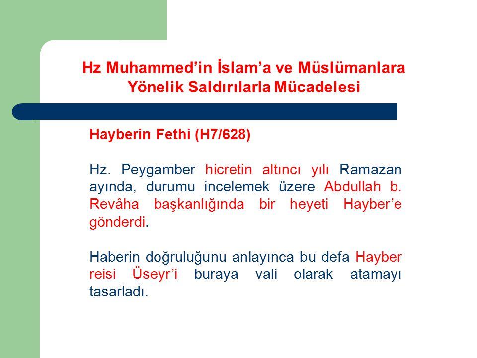 Hayberin Fethi (H7/628) Hz. Peygamber hicretin altıncı yılı Ramazan ayında, durumu incelemek üzere Abdullah b. Revâha başkanlığında bir heyeti Hayber'
