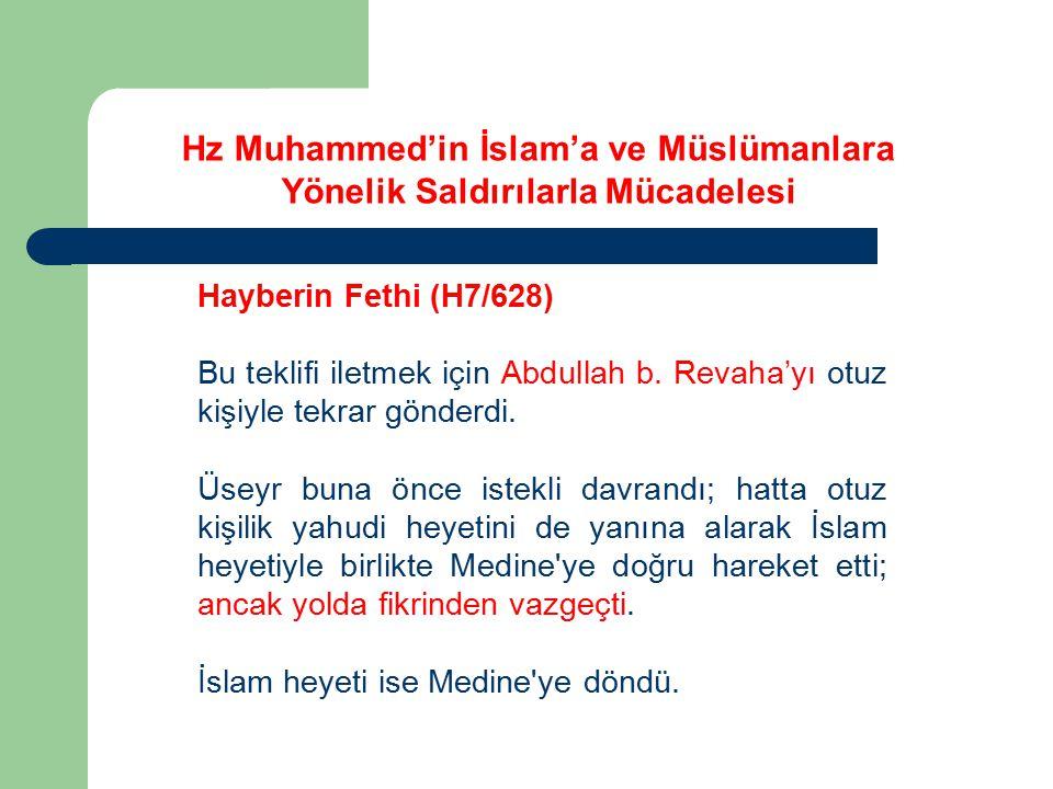 Hayberin Fethi (H7/628) Bu teklifi iletmek için Abdullah b. Revaha'yı otuz kişiyle tekrar gönderdi. Üseyr buna önce istekli davrandı; hatta otuz kişil
