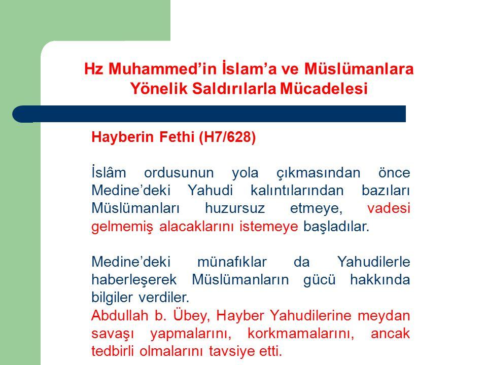 Hayberin Fethi (H7/628) İslâm ordusunun yola çıkmasından önce Medine'deki Yahudi kalıntılarından bazıları Müslümanları huzursuz etmeye, vadesi gelmemi