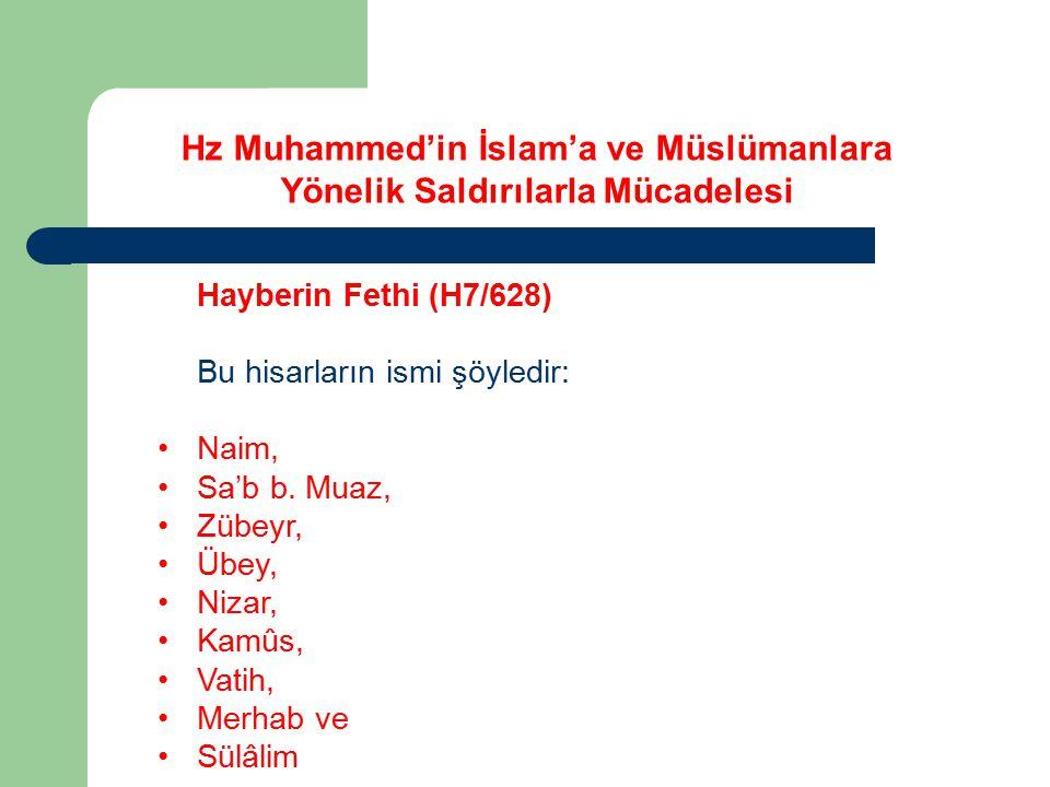 Hayberin Fethi (H7/628) Bu hisarların ismi şöyledir: Naim, Sa'b b. Muaz, Zübeyr, Übey, Nizar, Kamûs, Vatih, Merhab ve Sülâlim Hz Muhammed'in İslam'a v