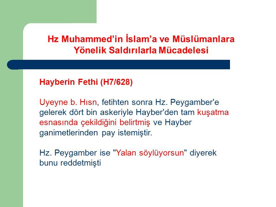 Hayberin Fethi (H7/628) Uyeyne b. Hısn, fetihten sonra Hz. Peygamber'e gelerek dört bin askeriyle Hayber'den tam kuşatma esnasında çekildiğini belirtm