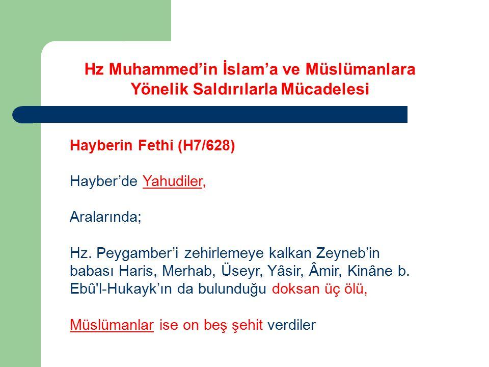 Hayberin Fethi (H7/628) Hayber'de Yahudiler, Aralarında; Hz. Peygamber'i zehirlemeye kalkan Zeyneb'in babası Haris, Merhab, Üseyr, Yâsir, Âmir, Kinâne