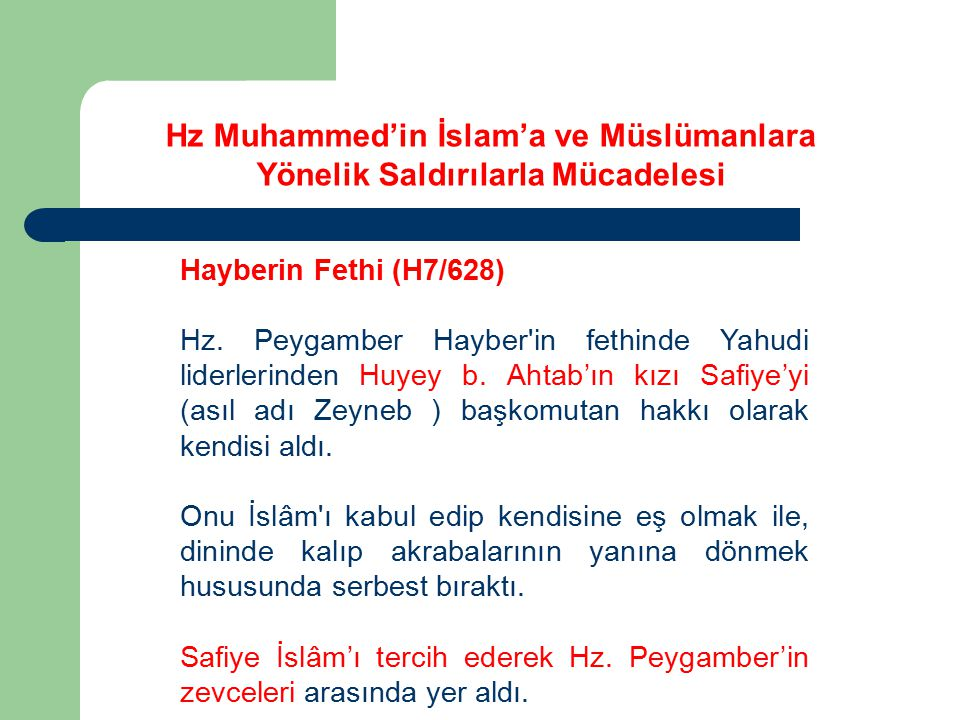 Hayberin Fethi (H7/628) Hz. Peygamber Hayber'in fethinde Yahudi liderlerinden Huyey b. Ahtab'ın kızı Safiye'yi (asıl adı Zeyneb ) başkomutan hakkı ola