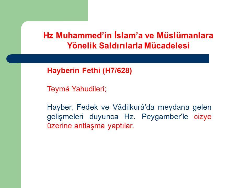 Hayberin Fethi (H7/628) Teymâ Yahudileri; Hayber, Fedek ve Vâdilkurâ'da meydana gelen gelişmeleri duyunca Hz. Peygamber'le cizye üzerine antlaşma yapt