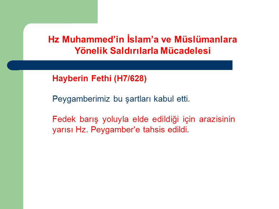 Hayberin Fethi (H7/628) Peygamberimiz bu şartları kabul etti. Fedek barış yoluyla elde edildiği için arazisinin yarısı Hz. Peygamber'e tahsis edildi.