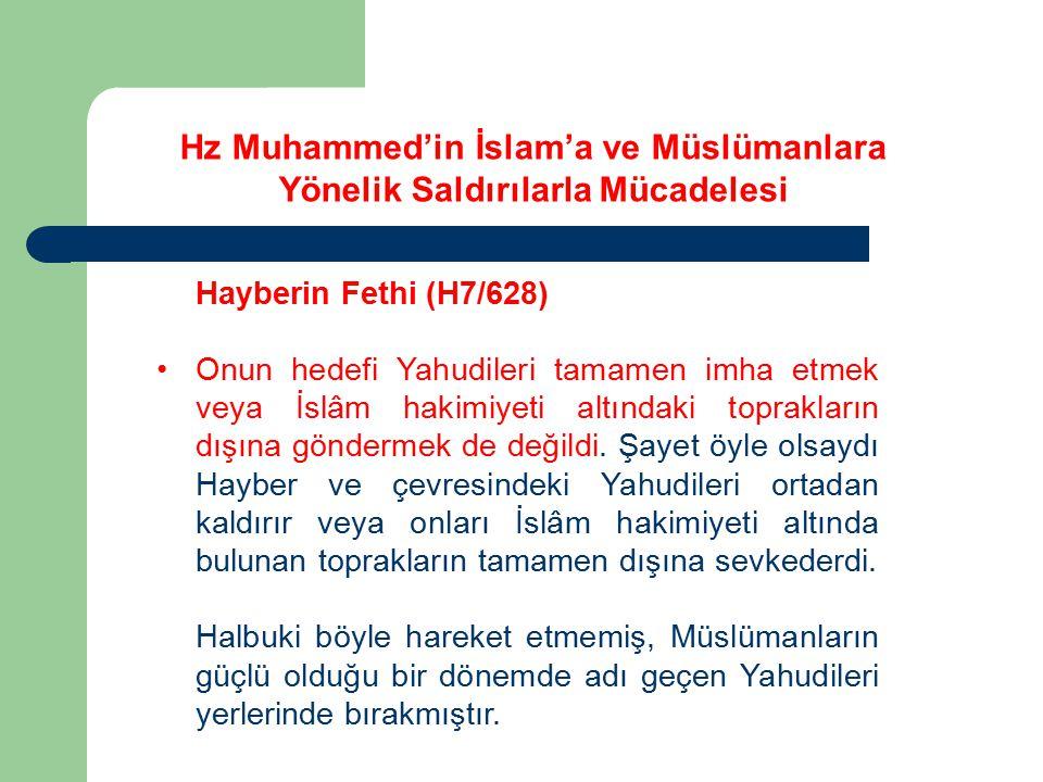 Hayberin Fethi (H7/628) Onun hedefi Yahudileri tamamen imha etmek veya İslâm hakimiyeti altındaki toprakların dışına göndermek de değildi. Şayet öyle
