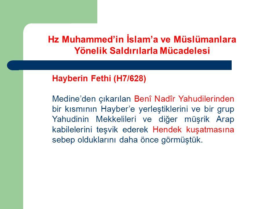 Hz Muhammed'in İslam'a ve Müslümanlara Yönelik Saldırılarla Mücadelesi Hayberin Fethi (H7/628) Medine'den çıkarılan Benî Nadîr Yahudilerinden bir kısm