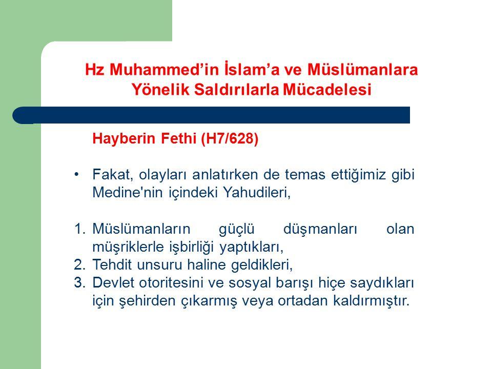 Hayberin Fethi (H7/628) Fakat, olayları anlatırken de temas ettiğimiz gibi Medine'nin içindeki Yahudileri, 1.Müslümanların güçlü düşmanları olan müşri
