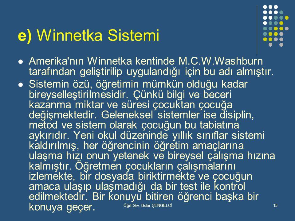Öğrt.Grv. Bekir ÇENGELCİ15 e) Winnetka Sistemi Amerika'nın Winnetka kentinde M.C.W.Washburn tarafından geliştirilip uygulandığı için bu adı almıştır.