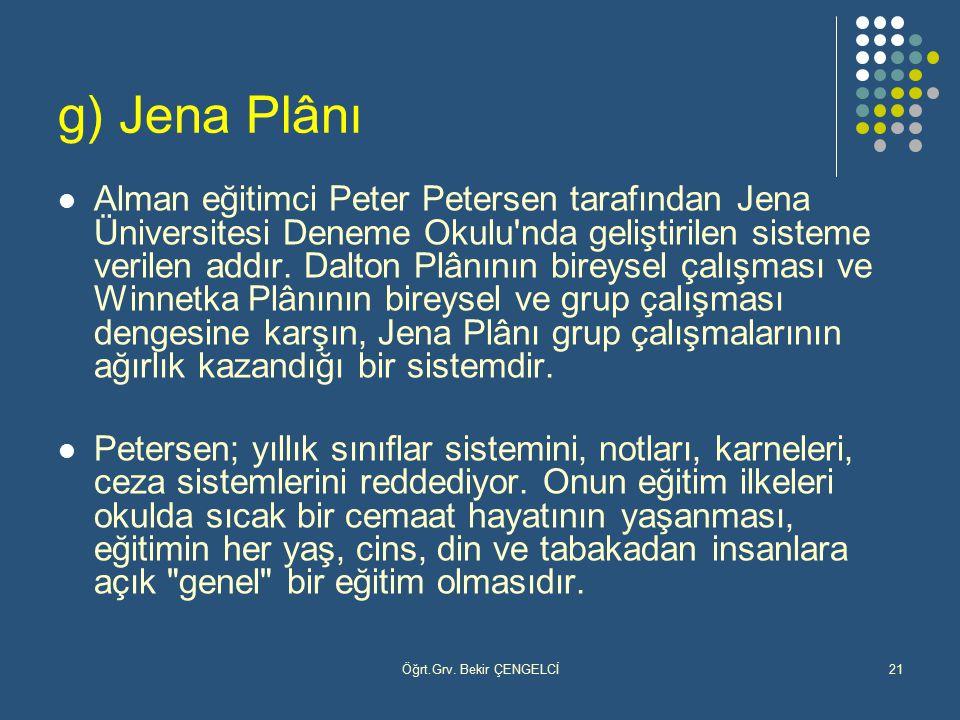 Öğrt.Grv. Bekir ÇENGELCİ21 g) Jena Plânı Alman eğitimci Peter Petersen tarafından Jena Üniversitesi Deneme Okulu'nda geliştirilen sisteme verilen addı