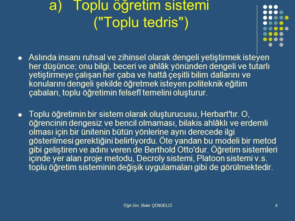 Öğrt.Grv. Bekir ÇENGELCİ4 a)Toplu öğretim sistemi (