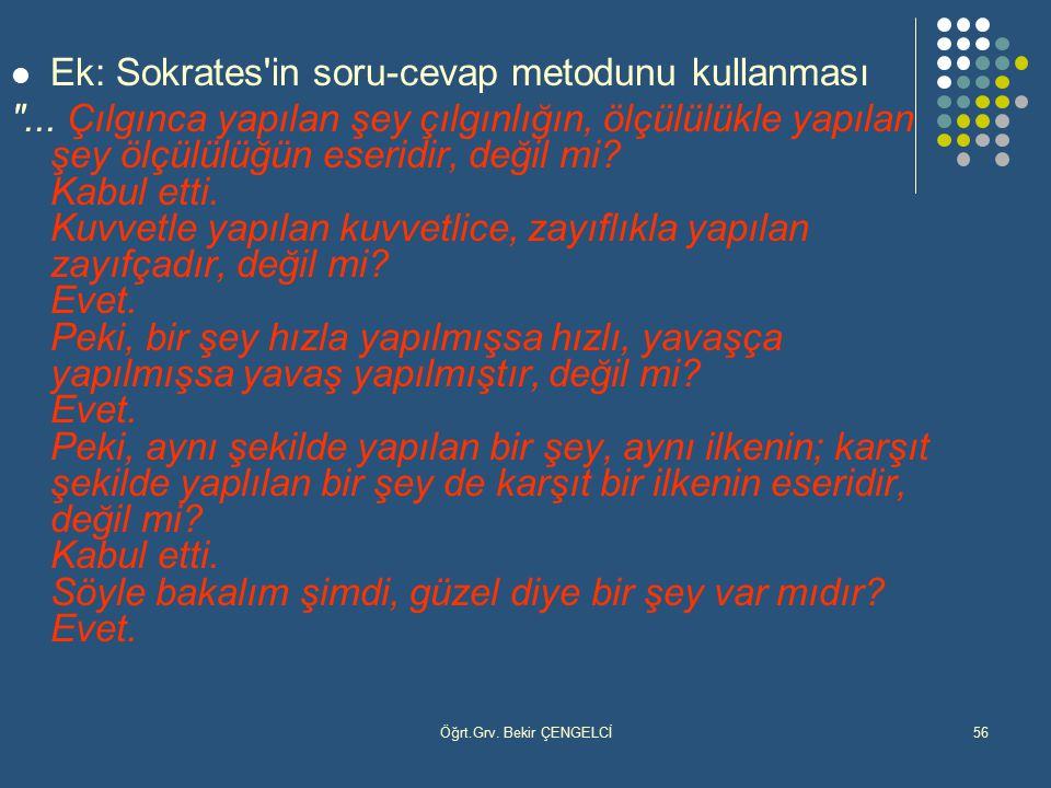 Öğrt.Grv. Bekir ÇENGELCİ56 Ek: Sokrates'in soru-cevap metodunu kullanması