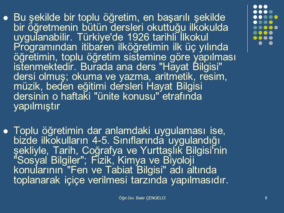 Öğrt.Grv. Bekir ÇENGELCİ8 Bu şekilde bir toplu öğretim, en başarılı şekilde bir öğretmenin bütün dersleri okuttuğu ilkokulda uygulanabilir. Türkiye'de