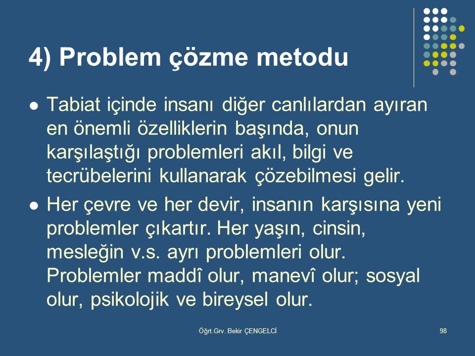 Öğrt.Grv. Bekir ÇENGELCİ98 4) Problem çözme metodu Tabiat içinde insanı diğer canlılardan ayıran en önemli özelliklerin başında, onun karşılaştığı pro