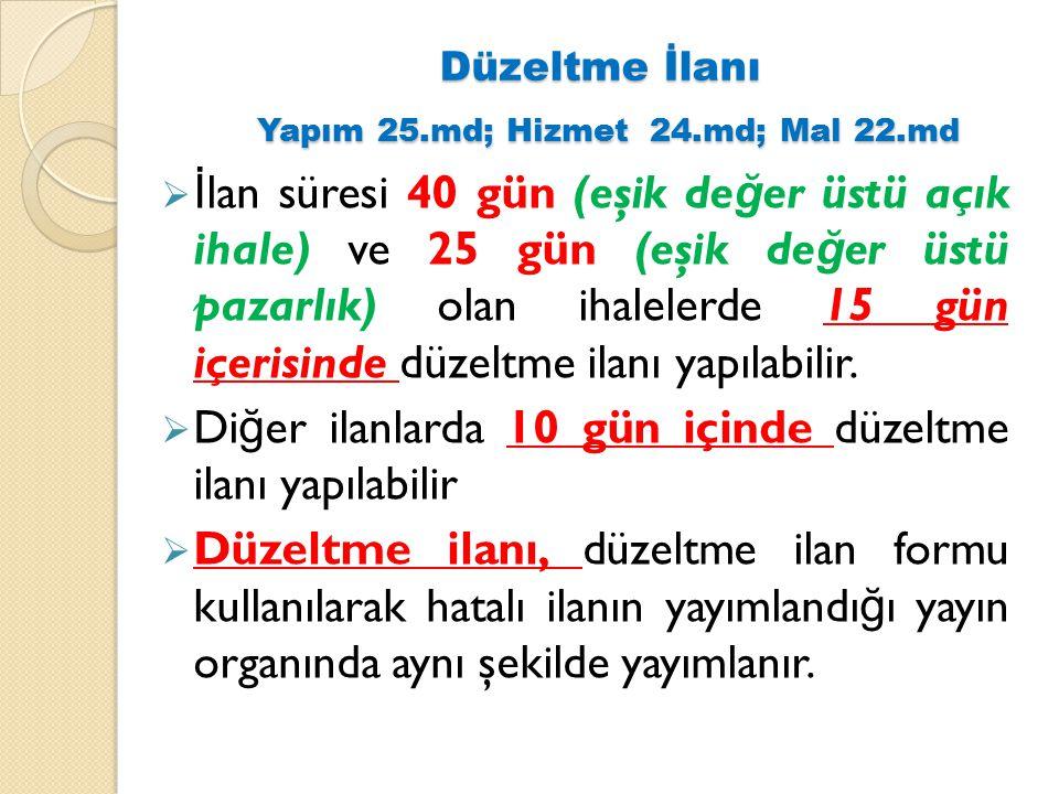 Düzeltme İlanı Yapım 25.md; Hizmet 24.md; Mal 22.md  İ lan süresi 40 gün (eşik de ğ er üstü açık ihale) ve 25 gün (eşik de ğ er üstü pazarlık) olan i