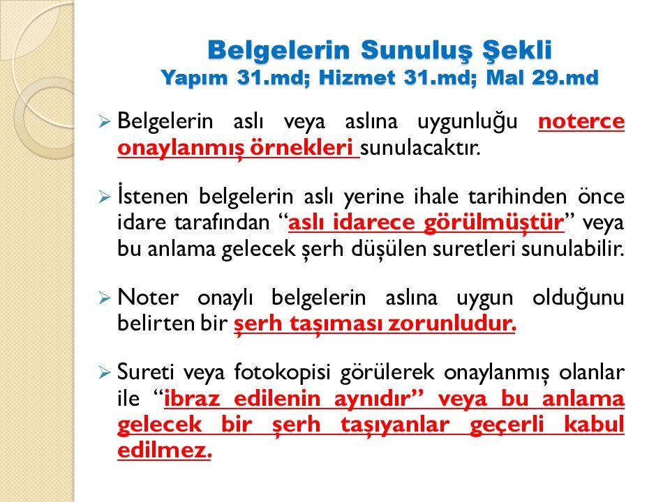 Belgelerin Sunuluş Şekli Yapım 31.md; Hizmet 31.md; Mal 29.md  Belgelerin aslı veya aslına uygunlu ğ u noterce onaylanmış örnekleri sunulacaktır.  İ