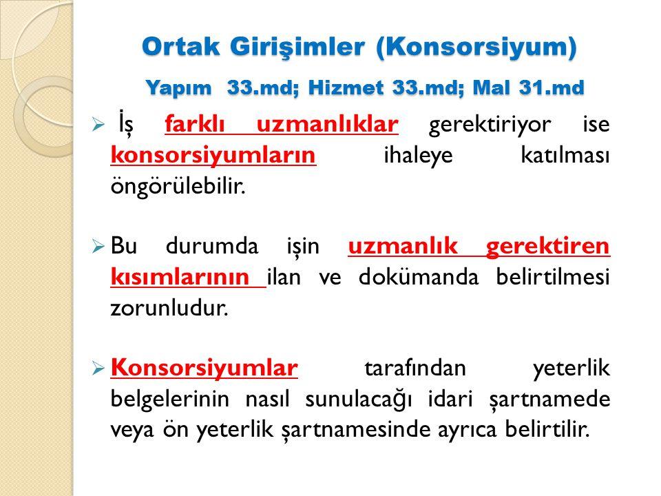 Ortak Girişimler (Konsorsiyum) Yapım 33.md; Hizmet 33.md; Mal 31.md  İ ş farklı uzmanlıklar gerektiriyor ise konsorsiyumların ihaleye katılması öngör