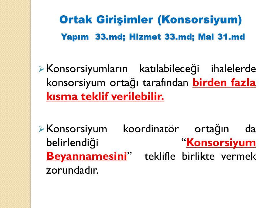 Ortak Girişimler (Konsorsiyum) Yapım 33.md; Hizmet 33.md; Mal 31.md  Konsorsiyumların katılabilece ğ i ihalelerde konsorsiyum orta ğ ı tarafından bir