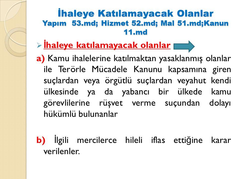 İhaleye Katılamayacak Olanlar Yapım 53.md; Hizmet 52.md; Mal 51.md;Kanun 11.md  İ haleye katılamayacak olanlar a) Kamu ihalelerine katılmaktan yasakl