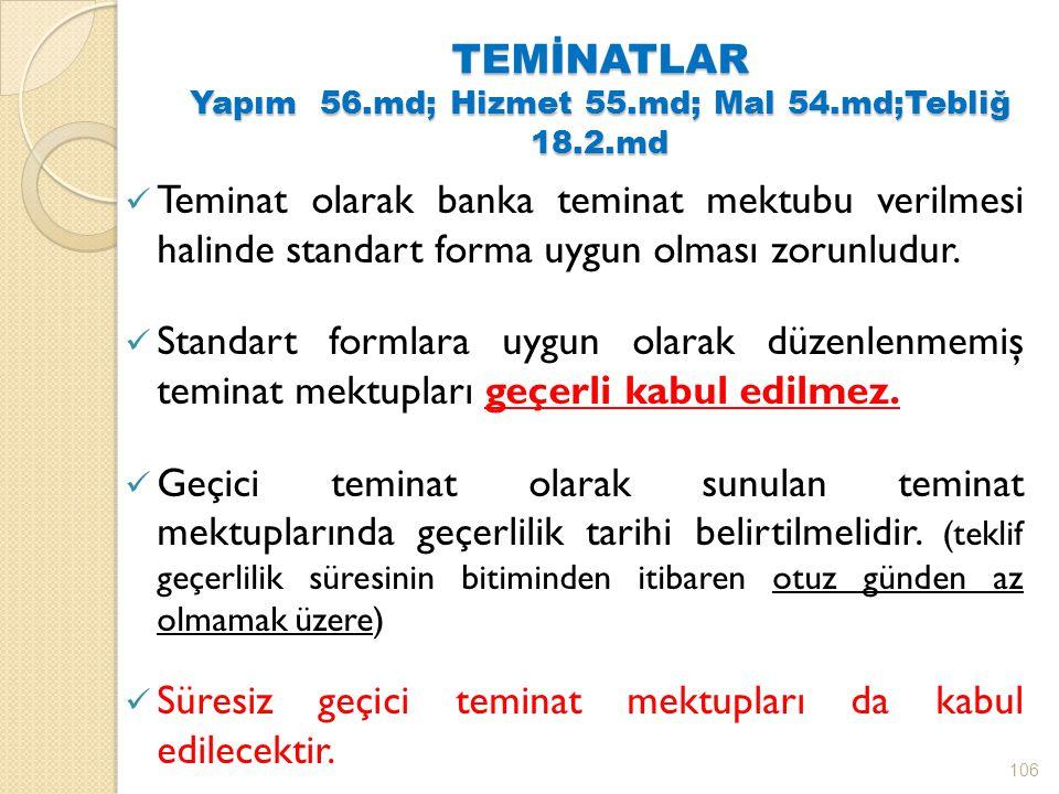 TEMİNATLAR Yapım 56.md; Hizmet 55.md; Mal 54.md;Tebliğ 18.2.md Teminat olarak banka teminat mektubu verilmesi halinde standart forma uygun olması zorunludur.
