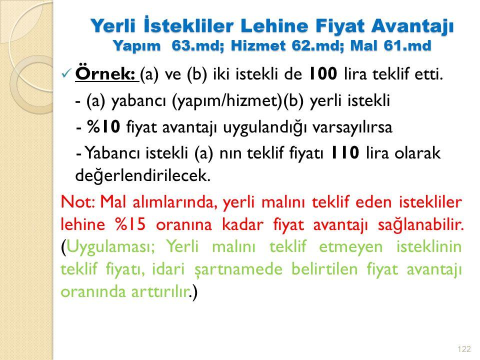 Yerli İstekliler Lehine Fiyat Avantajı Yapım 63.md; Hizmet 62.md; Mal 61.md Örnek: (a) ve (b) iki istekli de 100 lira teklif etti.
