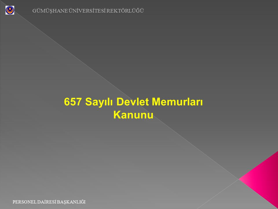 657 Sayılı Devlet Memurları Kanunu GÜMÜŞHANE ÜNİVERSİTESİ REKTÖRLÜĞÜ PERSONEL DAİRESİ BAŞKANLIĞI