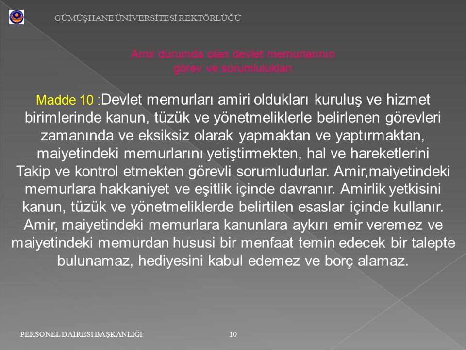 GÜMÜŞHANE ÜNİVERSİTESİ REKTÖRLÜĞÜ 10 PERSONEL DAİRESİ BAŞKANLIĞI Amir durumda olan devlet memurlarının görev ve sorumlulukları Madde 10 : Devlet memur