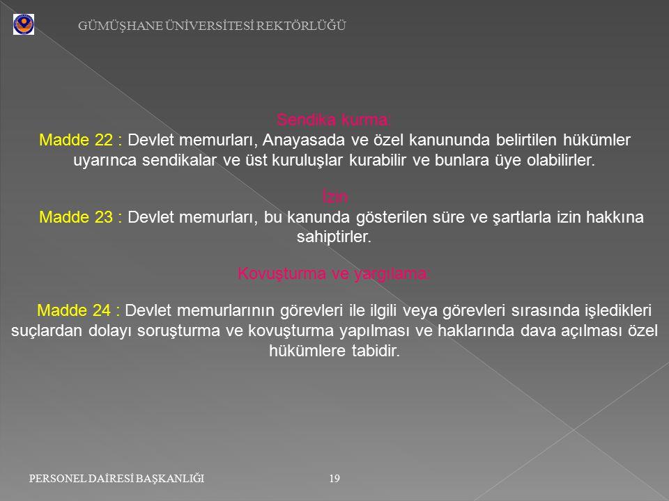 GÜMÜŞHANE ÜNİVERSİTESİ REKTÖRLÜĞÜ 19 PERSONEL DAİRESİ BAŞKANLIĞI Sendika kurma: Madde 22 : Devlet memurları, Anayasada ve özel kanununda belirtilen hü