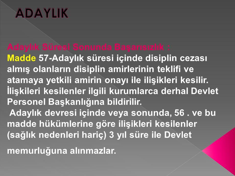 Adaylık Süresi Sonunda Başarısızlık : Madde 57-Adaylık süresi içinde disiplin cezası almış olanların disiplin amirlerinin teklifi ve atamaya yetkili a