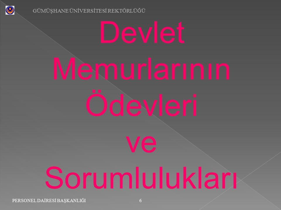 GÜMÜŞHANE ÜNİVERSİTESİ REKTÖRLÜĞÜ 7 PERSONEL DAİRESİ BAŞKANLIĞI Sadakat: Madde 6 :Devlet memurları, Türkiye Cumhuriyeti Anayasasına ve kanunlarına sadakatla bağlı kalmak ve milletin hizmetinde Türkiye Cumhuriyeti kanunlarını sadakatla uygulamak zorundadırlar.