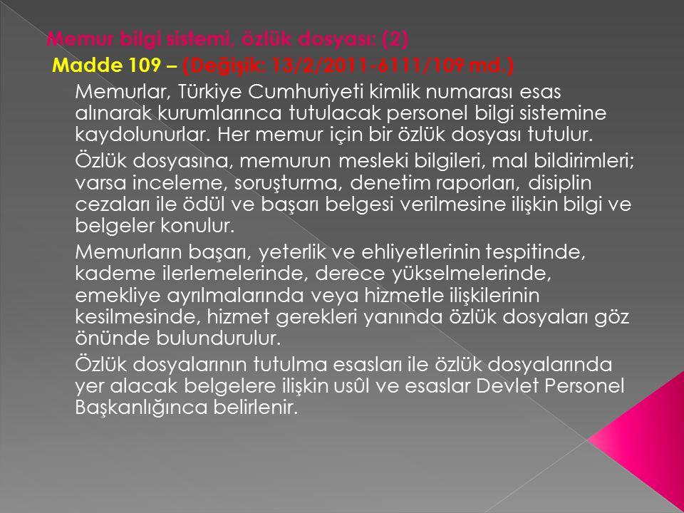 Memur bilgi sistemi, özlük dosyası: (2) Madde 109 – (Değişik: 13/2/2011-6111/109 md.) Memurlar, Türkiye Cumhuriyeti kimlik numarası esas alınarak kuru