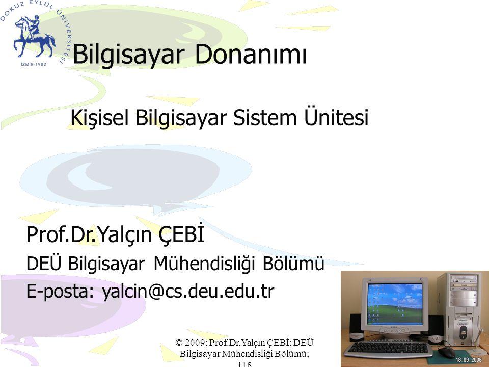 © 2009; Prof.Dr.Yalçın ÇEBİ; DEÜ Bilgisayar Mühendisliği Bölümü; 118 Verilerin Depolanması Manyetik depolama birimlerinde veriler, ortam üzerinde mikroskobik parçacıkların manyetikleştirilmesi ile depolanmaktadır.
