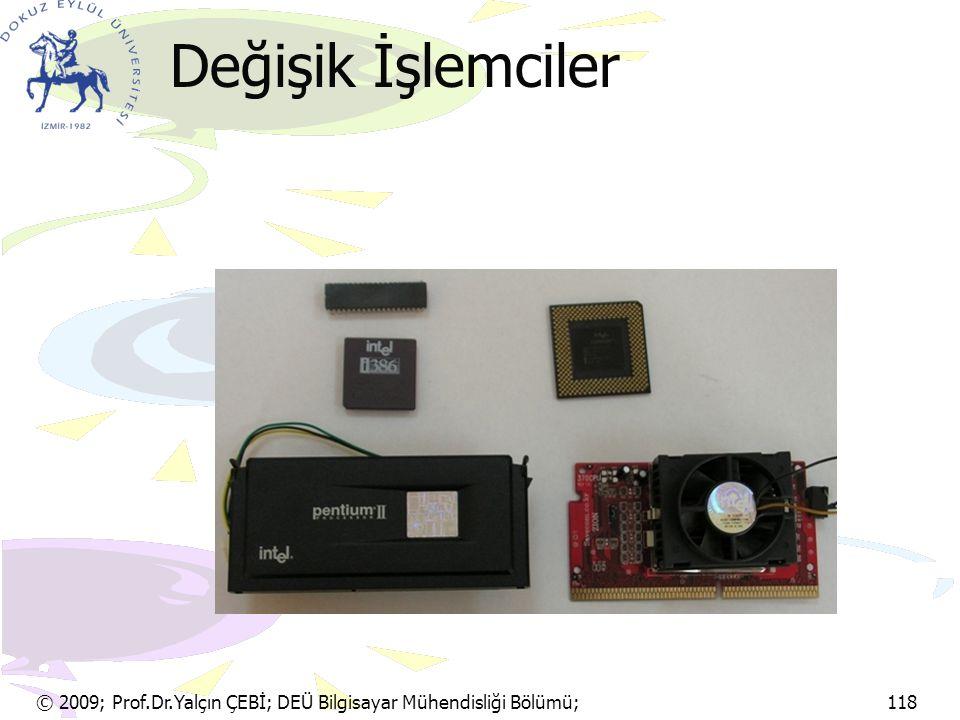 © 2009; Prof.Dr.Yalçın ÇEBİ; DEÜ Bilgisayar Mühendisliği Bölümü; 118 Değişik İşlemciler