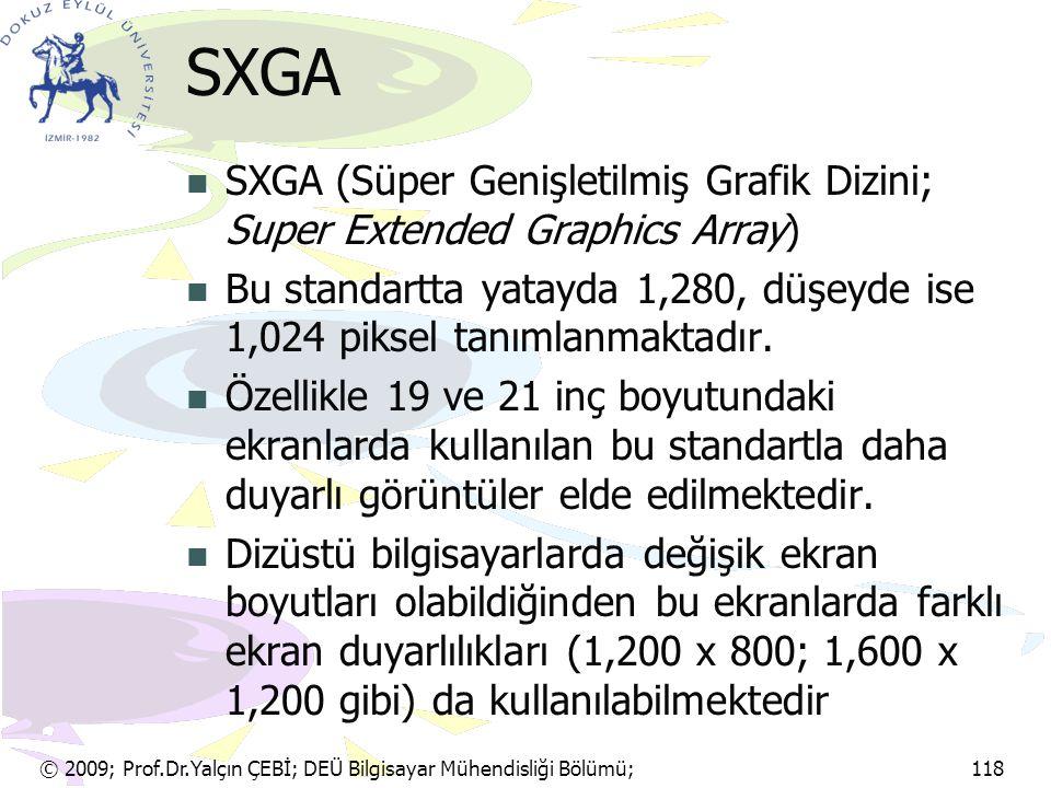 © 2009; Prof.Dr.Yalçın ÇEBİ; DEÜ Bilgisayar Mühendisliği Bölümü; 118 SXGA SXGA (Süper Genişletilmiş Grafik Dizini; Super Extended Graphics Array) Bu s