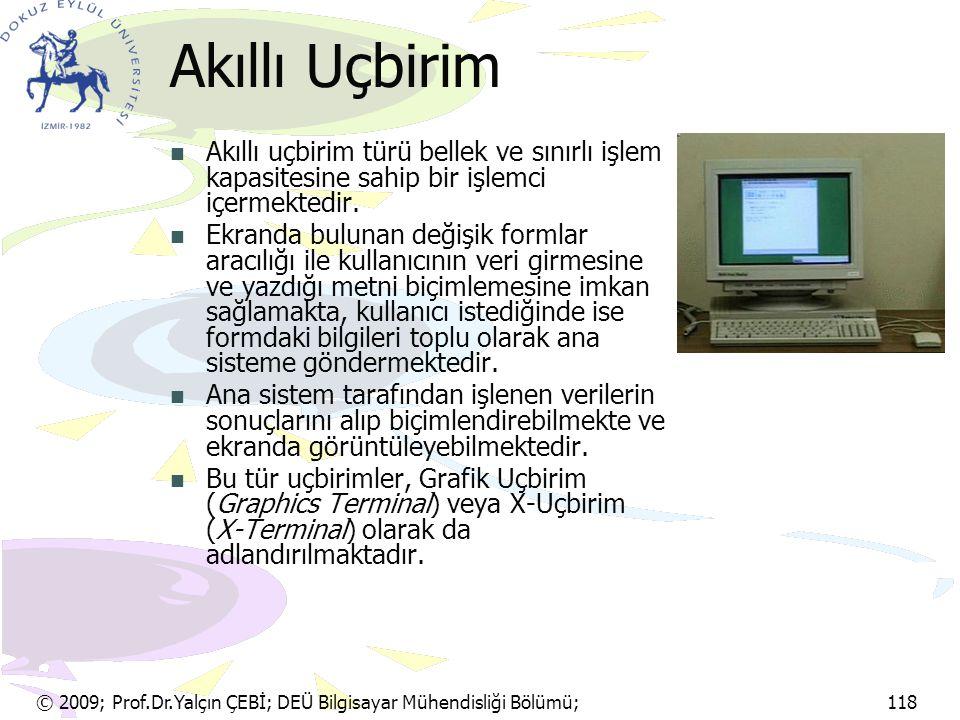 © 2009; Prof.Dr.Yalçın ÇEBİ; DEÜ Bilgisayar Mühendisliği Bölümü; 118 Akıllı Uçbirim Akıllı uçbirim türü bellek ve sınırlı işlem kapasitesine sahip bir