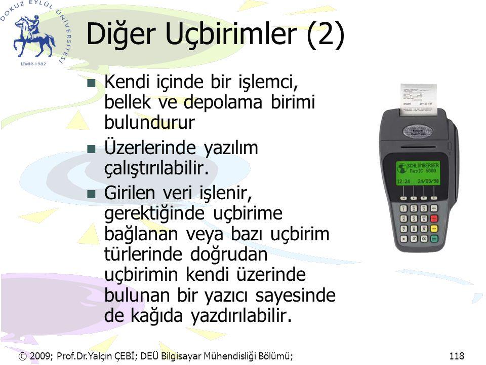 © 2009; Prof.Dr.Yalçın ÇEBİ; DEÜ Bilgisayar Mühendisliği Bölümü; 118 Diğer Uçbirimler (2) Kendi içinde bir işlemci, bellek ve depolama birimi bulundur