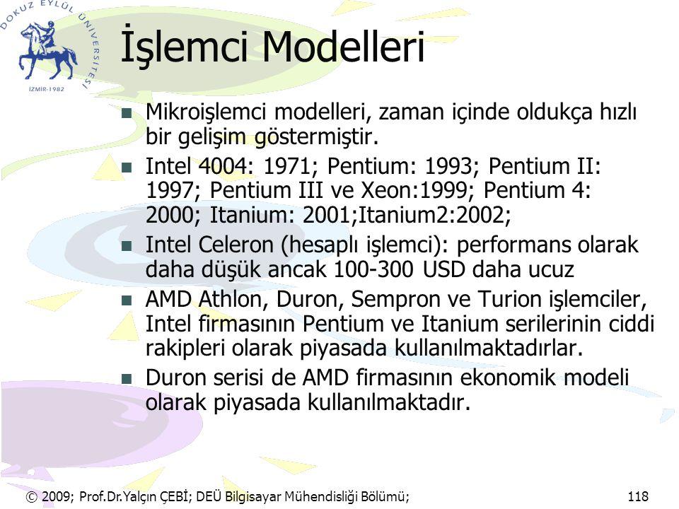 © 2009; Prof.Dr.Yalçın ÇEBİ; DEÜ Bilgisayar Mühendisliği Bölümü; 118 İşlemci Modelleri Mikroişlemci modelleri, zaman içinde oldukça hızlı bir gelişim