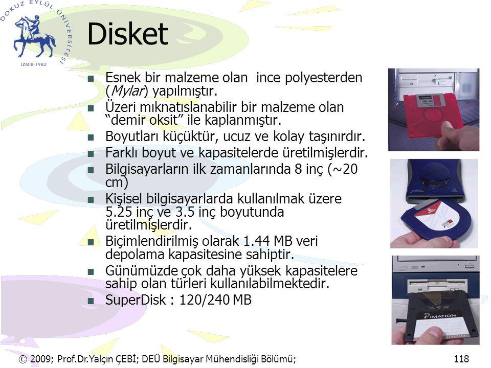 © 2009; Prof.Dr.Yalçın ÇEBİ; DEÜ Bilgisayar Mühendisliği Bölümü; 118 Disket Esnek bir malzeme olan ince polyesterden (Mylar) yapılmıştır. Üzeri mıknat