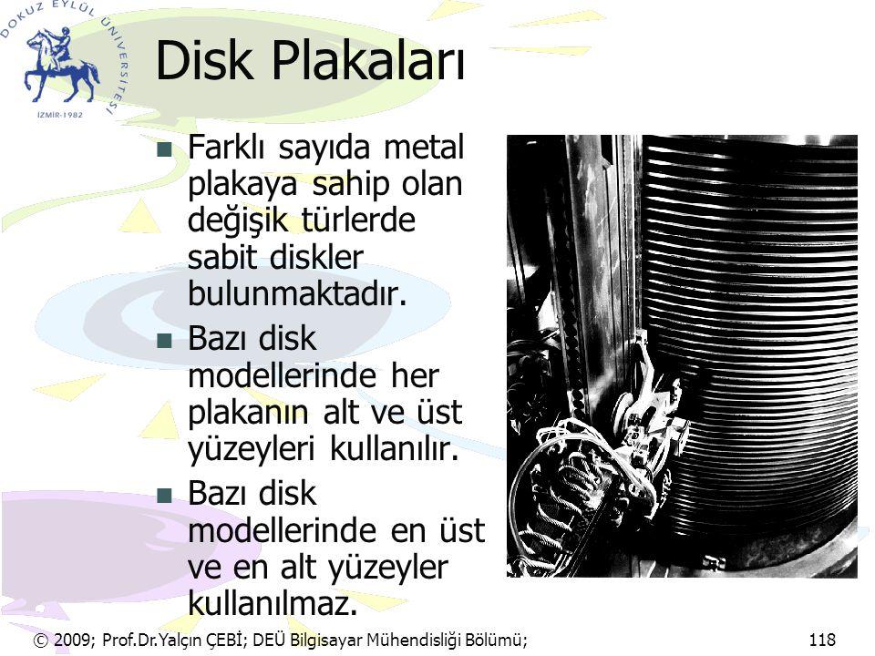 © 2009; Prof.Dr.Yalçın ÇEBİ; DEÜ Bilgisayar Mühendisliği Bölümü; 118 Disk Plakaları Farklı sayıda metal plakaya sahip olan değişik türlerde sabit disk