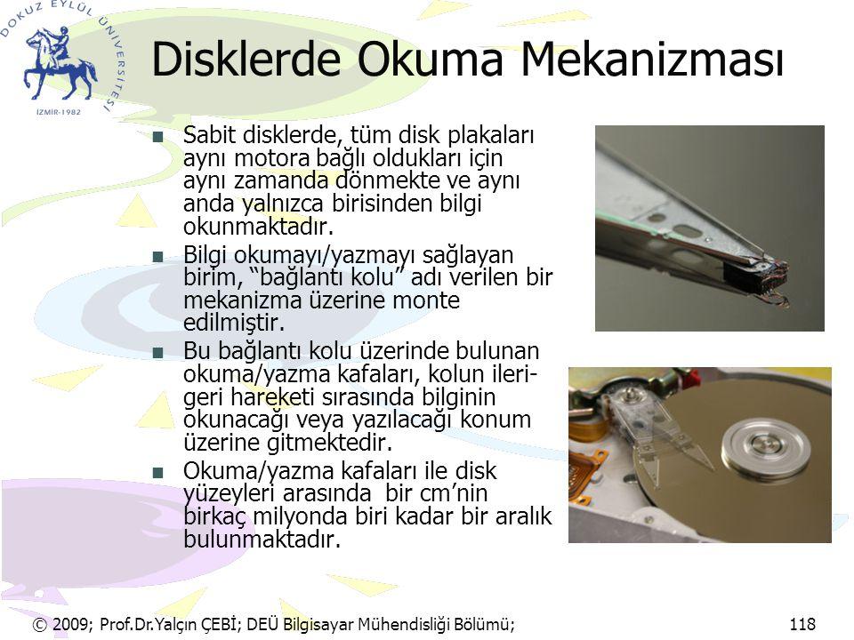 © 2009; Prof.Dr.Yalçın ÇEBİ; DEÜ Bilgisayar Mühendisliği Bölümü; 118 Disklerde Okuma Mekanizması Sabit disklerde, tüm disk plakaları aynı motora bağlı