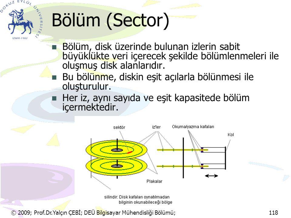 © 2009; Prof.Dr.Yalçın ÇEBİ; DEÜ Bilgisayar Mühendisliği Bölümü; 118 Bölüm (Sector) Bölüm, disk üzerinde bulunan izlerin sabit büyüklükte veri içerece