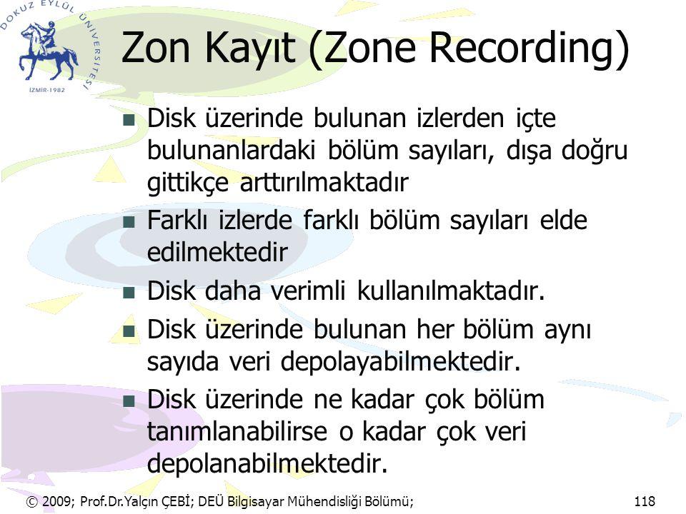 © 2009; Prof.Dr.Yalçın ÇEBİ; DEÜ Bilgisayar Mühendisliği Bölümü; 118 Zon Kayıt (Zone Recording) Disk üzerinde bulunan izlerden içte bulunanlardaki böl