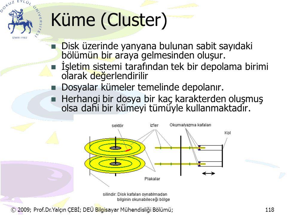 © 2009; Prof.Dr.Yalçın ÇEBİ; DEÜ Bilgisayar Mühendisliği Bölümü; 118 Küme (Cluster) Disk üzerinde yanyana bulunan sabit sayıdaki bölümün bir araya gel