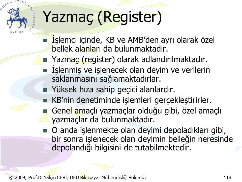 © 2009; Prof.Dr.Yalçın ÇEBİ; DEÜ Bilgisayar Mühendisliği Bölümü; 118 Yazmaç (Register) İşlemci içinde, KB ve AMB'den ayrı olarak özel bellek alanları