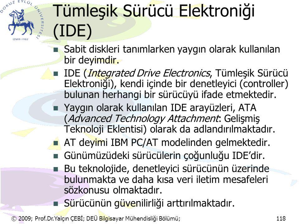 © 2009; Prof.Dr.Yalçın ÇEBİ; DEÜ Bilgisayar Mühendisliği Bölümü; 118 Tümleşik Sürücü Elektroniği (IDE) Sabit diskleri tanımlarken yaygın olarak kullan
