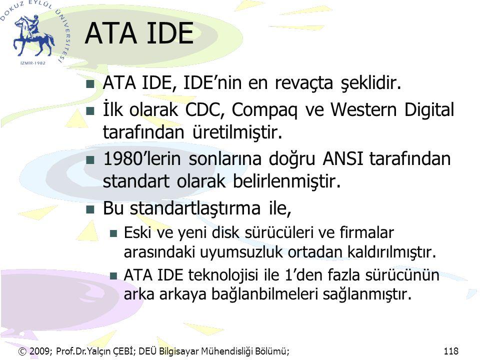 © 2009; Prof.Dr.Yalçın ÇEBİ; DEÜ Bilgisayar Mühendisliği Bölümü; 118 ATA IDE ATA IDE, IDE'nin en revaçta şeklidir. İlk olarak CDC, Compaq ve Western D