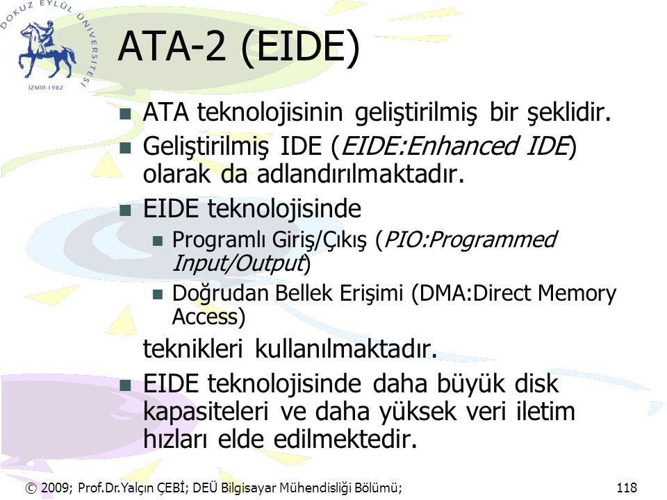 © 2009; Prof.Dr.Yalçın ÇEBİ; DEÜ Bilgisayar Mühendisliği Bölümü; 118 ATA-2 (EIDE) ATA teknolojisinin geliştirilmiş bir şeklidir. Geliştirilmiş IDE (EI