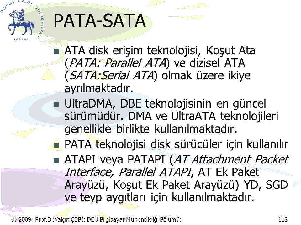© 2009; Prof.Dr.Yalçın ÇEBİ; DEÜ Bilgisayar Mühendisliği Bölümü; 118 PATA-SATA ATA disk erişim teknolojisi, Koşut Ata (PATA: Parallel ATA) ve dizisel