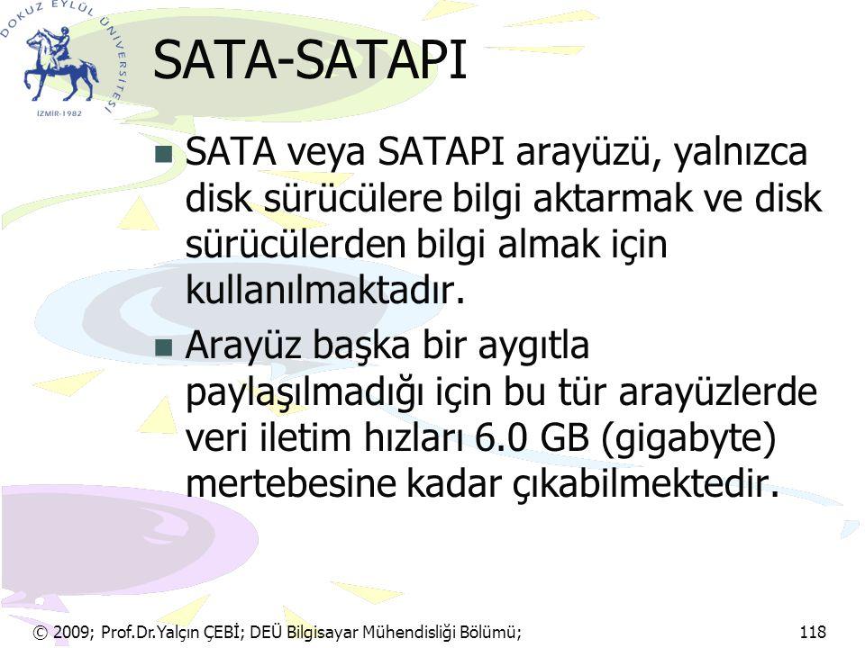 © 2009; Prof.Dr.Yalçın ÇEBİ; DEÜ Bilgisayar Mühendisliği Bölümü; 118 SATA-SATAPI SATA veya SATAPI arayüzü, yalnızca disk sürücülere bilgi aktarmak ve