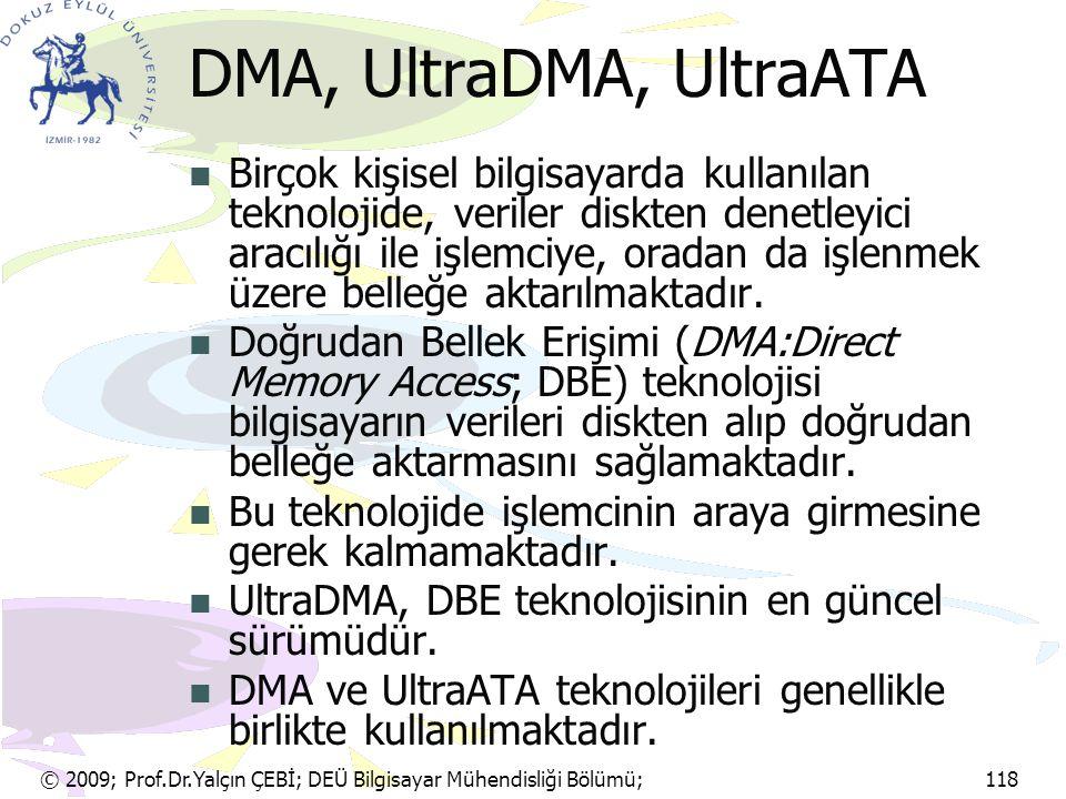 © 2009; Prof.Dr.Yalçın ÇEBİ; DEÜ Bilgisayar Mühendisliği Bölümü; 118 DMA, UltraDMA, UltraATA Birçok kişisel bilgisayarda kullanılan teknolojide, veril